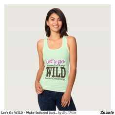 """Let's Go WILD - Wake-Induced Lucid Dreaming Tank Top - Fashionable Women's Tank Tops By Creative Talented Graphic Designers - #tanktop #fashion #apparel #clothes #clothing #design #designer #fashiondesigner #style #trends #bargain #sale #shopping - Women's Slim Fit Racerback Tank Top is made from the softest material and perfect as a first or bottom layer or your only layer on warm days! - Best of all it's one of our most affordable tank tops! - Size & Fit Information - Model is 5'8"""" and…"""