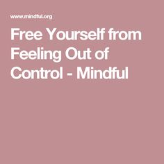 Free Yourself from Feeling Out of Control - Mindful