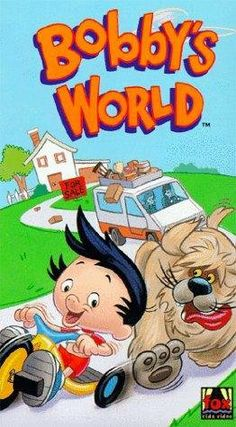 "Bobby's World!!! Am I the only one that remembers this show??? ""Geez bobby, dontcha knoww"""