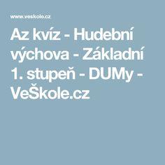 Az kvíz - Hudební výchova - Základní 1. stupeň - DUMy - VeŠkole.cz Music Lessons, Pre School, Teaching, Education, Games, Gaming, Onderwijs, Learning, Plays
