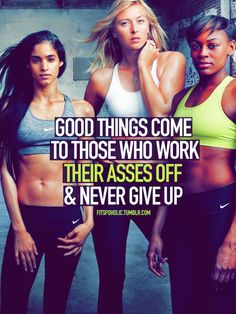 Good things come to those who work their asses off & never give up.