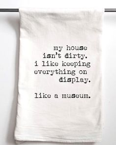 My House Isn't Dirty Printed Tea Towel, Flour Sack Towel, Funny Gift, Housewarming Gift Tea Towel by AspenLaneColorado on Etsy https://www.etsy.com/listing/204014283/my-house-isnt-dirty-printed-tea-towel