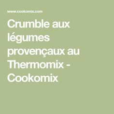 Crumble aux légumes provençaux au Thermomix - Cookomix