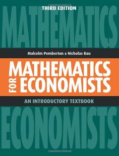 Mathematics for Economists: An Introductory Textbook / Malcolm Pemberton & Nicholas Rau - 3 copies in Main Library 330.0151 PEM