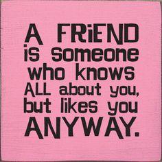 a friend is ....