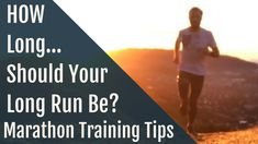Marathon Training Tips How Long Does a Long Run Need to Be?