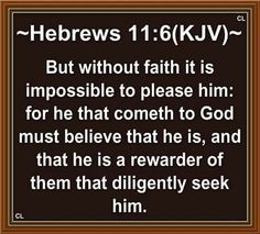 ~Hebrews 11:6(KJV)~