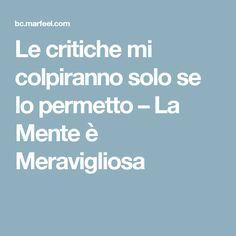 Le critiche mi colpiranno solo se lo permetto – La Mente è Meravigliosa