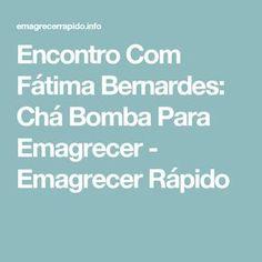 Encontro Com Fátima Bernardes: Chá Bomba Para Emagrecer - Emagrecer Rápido
