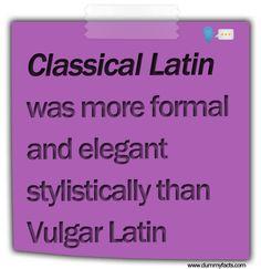 http://www.dummyfacts.com/classical-latin-was-more-formal-and-elegant-stylistically-than-vulgar-latin/