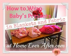 How to Wrap Baby's Presents in Blankets and Fabric.    Tired of wasting gift wrapping paper for your baby? Learn our baby's 1st birthday party green tip to save your money and party experience! #baby #frugal #green    Read the full post at Home Ever After here:  http://www.homeeverafter.com/how-to-wrap-babys-presents-in-blankets-and-fabric/