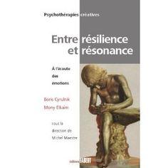 Entre résilience et résonance : A l'écoute des émotions: Boris Cyrulnik, Mony Elkaïm, Michel Maestre