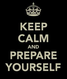 #keepcalm and #prepare yourself