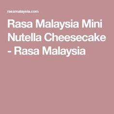Rasa Malaysia Mini Nutella Cheesecake - Rasa Malaysia