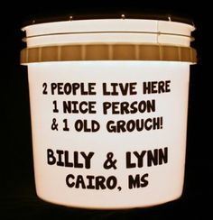This bucket light features the words 2 People Live Here 1 Nice Person & 1 Old Grouch with or without your names and hometown.