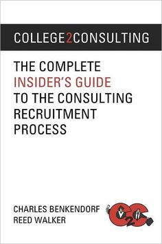 College2Consulting: The Complete Insiders Guide to the Consulting Recruitment Process
