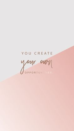 you create your own opportunities. inspiration quote.