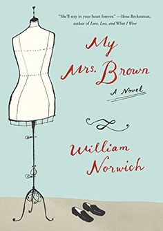 My Mrs. Brown: A Novel by William Norwich http://www.amazon.com/dp/144238607X/ref=cm_sw_r_pi_dp_OWv4wb08Y0GKJ