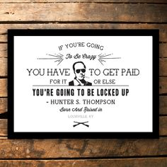 """""""If you're going to be crazy, you have to get paid for it or else you're going to be locked up."""" - Hunter S. Thompson  Celebrate Hunter S. Thompson with this beautiful museum quality framed print. Born and raised in Louisville, KY.   #Louisville #Kentucky #WallArt #Print #HunterSThompson #HunterThompson"""