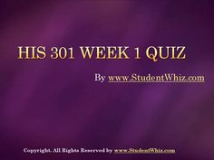 Find University of Phoenix Course HIS 301 Week 1 Quiz at http://www.StudentWhiz.com/ To Download Complete Tutorial Click on Link Below : http://goo.gl/1Z8CbN