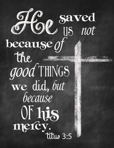 He Saved us not Because of the Good Things We did, but Because of His Mercy | Godly Quotes