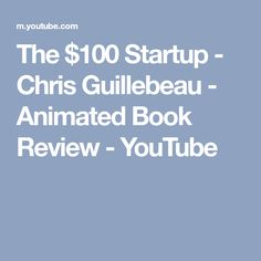 The $100 Startup - Chris Guillebeau - Animated Book Review - YouTube