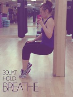 Get More From Your Wall Squats - squat, lift, hold, breathe.