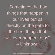 """""""Sometimes the bad things that happen in our lives put us directly on the path to the best things that will ever happen to us"""" – Unknown    #businessbabes #womenceo #bosslady #bosschic #girlbosslife #hercsucess  #dreamersanddoers #buildingbossladies #entr"""