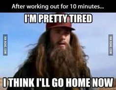 More like just getting to the gym.
