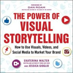 The Power of Visual Storytelling by Ekaterina Walter and Jessica Gioglio- a powerful, spot on book about visual marketing!