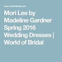 Mori Lee by Madeline Gardner Spring 2016 Wedding Dresses - World of Bridal 2016 Wedding Dresses, Bridesmaid Dresses, Morilee By Madeline Gardner, Spring Wedding Colors, Mori Lee, Chantilly Lace, Spring 2016, Beaded Embroidery, Bridal