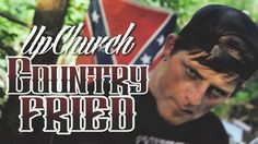 """UpChurch """"Country Fried"""" [Video]"""