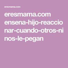 eresmama.com ensena-hijo-reaccionar-cuando-otros-ninos-le-pegan