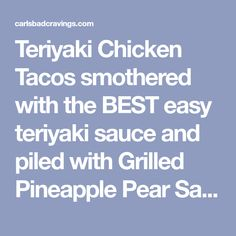 Teriyaki Chicken Tacos smothered with the BEST easy teriyaki sauce and piled with Grilled Pineapple Pear Salsa will be your new favorite tacos and so easy! Teriyaki Sauce, Teriyaki Chicken, Chicken Tacos, Taco Time, Sweet N Sour Chicken, Taco Tuesday, Pear, Salsa, Chicken Recipes
