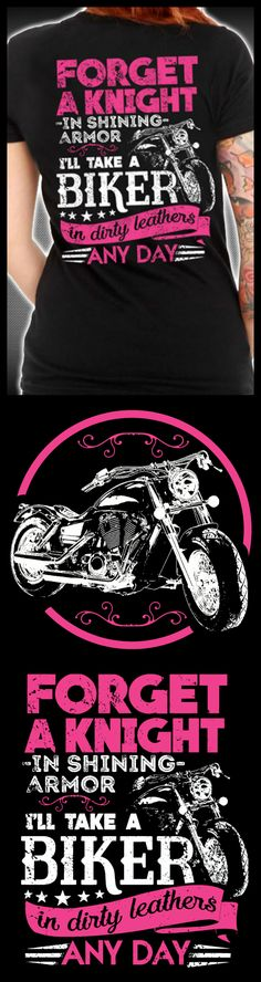 Forget a knight in shining armor, I'll take a biker in dirty leathers anyday! ORDER HERE: http://skullsociety.com/collections/women/products/forget-a-knight-in-shining-armor-ill-take-a-biker?variant=7780587653&utm_source=pinterest&utm_medium=bon_031616_15