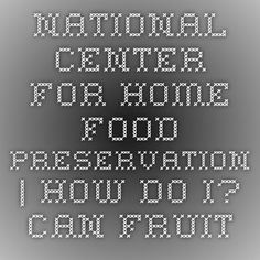 National Center for Home Food Preservation | How Do I? Can Fruits