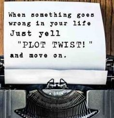This is actually great advice! Compare your life to the plot of a movie :)