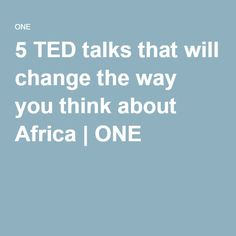 5 TED talks that will change the way you think about Africa | ONE