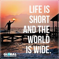 Life is short and the world is wide