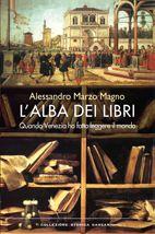 L'alba dei libri <br> Quando Venezia ha fatto leggere il mondo - Marzo Magno Alessandro - Garzanti Libri