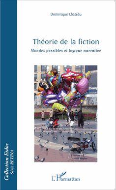 Théorie de la fiction : mondes possibles et logique narrative / Dominique Chateau. L'Harmattan, cop. 2015