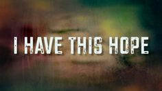 I Have This Hope - [Lyric Video] Tenth Avenue North
