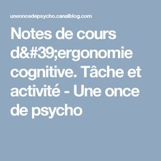 Notes de cours d'ergonomie cognitive. Tâche et activité - Une once de psycho