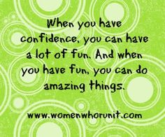 When you have confidence...  www.womenwhorunit.com
