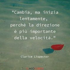Change, but start slowly. Because direction is more important than speed. Italian Phrases, Italian Quotes, Daily Quotes, Best Quotes, Life Quotes, Feelings Words, Lessons Learned In Life, Motivational Phrases, Magic Words