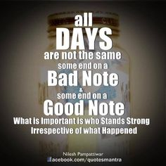 Tất cả mọi ngày đều không giống nhau. Có ngày kết thúc tồi tệ, có ngày kết thúc tốt đẹp. Điều quan trọng ai là người vững vàng với mọi điều xảy đến.