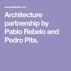 Architecture partnership by Pablo Rebelo and Pedro Pita.