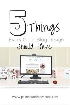 5 Things Every Good Blog Design Should Have