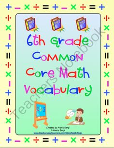 6th Grade Common Core Math Vocabulary from Math Mojo on TeachersNotebook.com (166 pages)  - Help your students master the Common Core math vocabulary. This resource has a printable word wall, flashcards, and flip booklets!