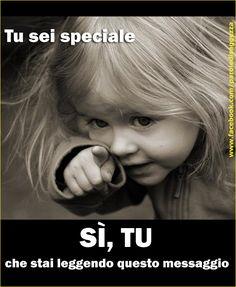Tu sei speciale. Sì, tu che stai leggendo questo messaggio #frasispeciali #frasimotivazionali #frasifacebook #cartolinevirtuali